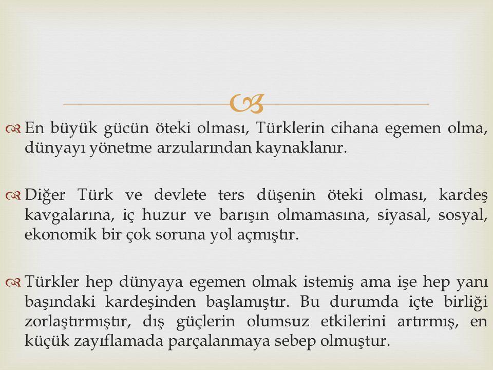 En büyük gücün öteki olması, Türklerin cihana egemen olma, dünyayı yönetme arzularından kaynaklanır.