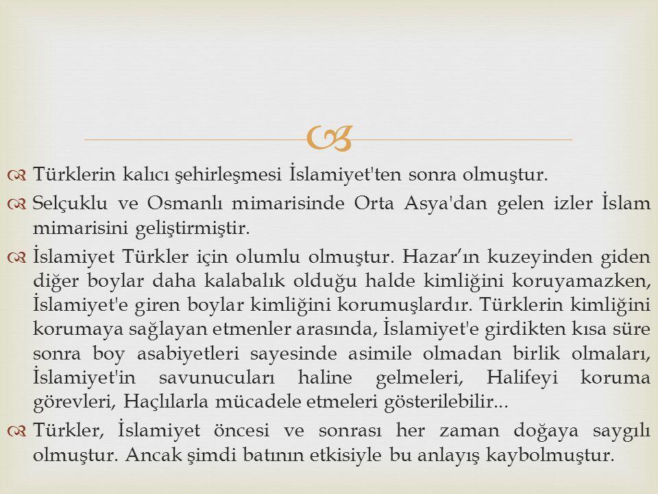 Türklerin kalıcı şehirleşmesi İslamiyet ten sonra olmuştur.