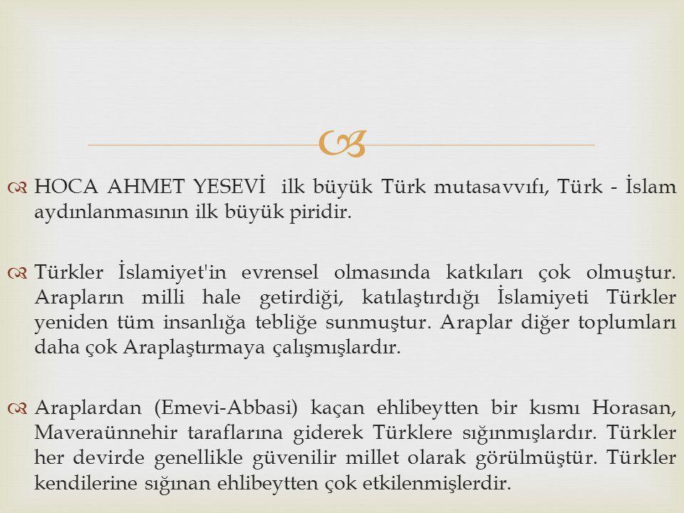 HOCA AHMET YESEVİ ilk büyük Türk mutasavvıfı, Türk - İslam aydınlanmasının ilk büyük piridir.