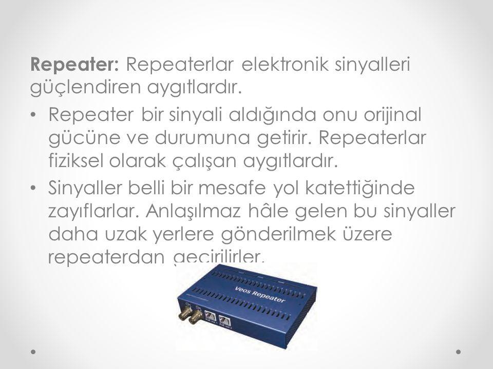 Repeater: Repeaterlar elektronik sinyalleri güçlendiren aygıtlardır.