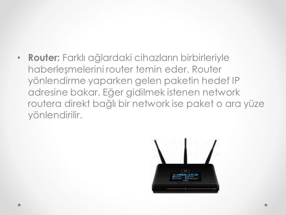 Router: Farklı ağlardaki cihazların birbirleriyle haberleşmelerini router temin eder.