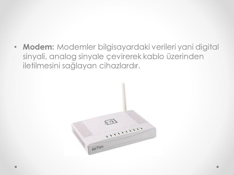 Modem: Modemler bilgisayardaki verileri yani digital sinyali, analog sinyale çevirerek kablo üzerinden iletilmesini sağlayan cihazlardır.