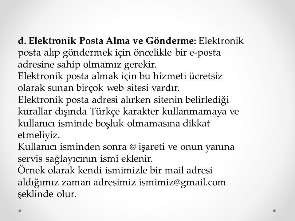 d. Elektronik Posta Alma ve Gönderme: Elektronik posta alıp göndermek için öncelikle bir e-posta adresine sahip olmamız gerekir.