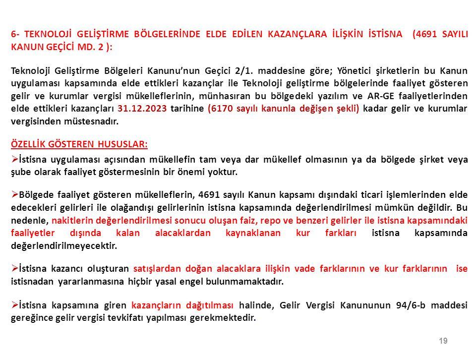 6- TEKNOLOJİ GELİŞTİRME BÖLGELERİNDE ELDE EDİLEN KAZANÇLARA İLİŞKİN İSTİSNA (4691 SAYILI KANUN GEÇİCİ MD. 2 ):