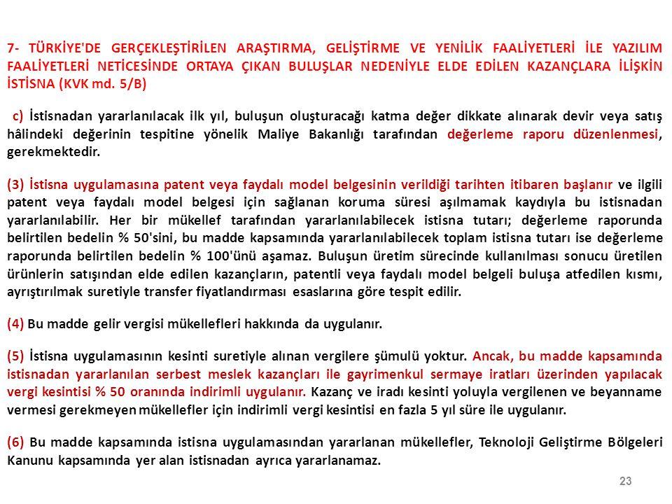 7- TÜRKİYE DE GERÇEKLEŞTİRİLEN ARAŞTIRMA, GELİŞTİRME VE YENİLİK FAALİYETLERİ İLE YAZILIM FAALİYETLERİ NETİCESİNDE ORTAYA ÇIKAN BULUŞLAR NEDENİYLE ELDE EDİLEN KAZANÇLARA İLİŞKİN İSTİSNA (KVK md. 5/B)