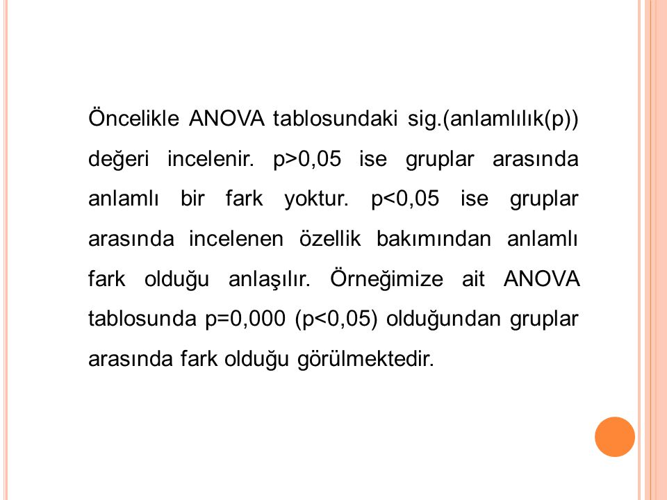 Öncelikle ANOVA tablosundaki sig. (anlamlılık(p)) değeri incelenir