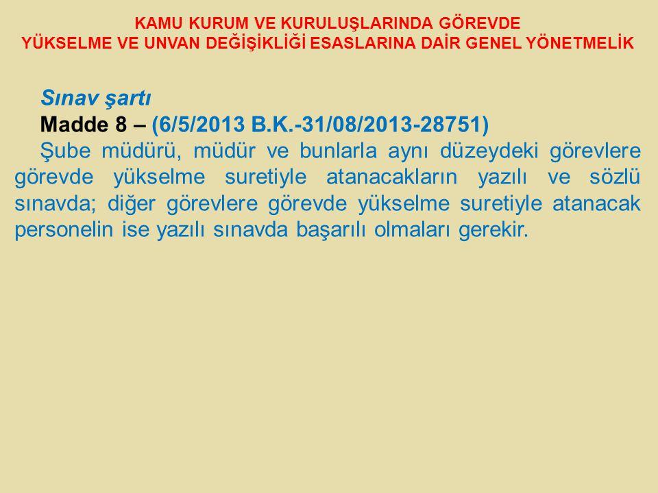 Sınav şartı Madde 8 – (6/5/2013 B.K.-31/08/2013-28751)