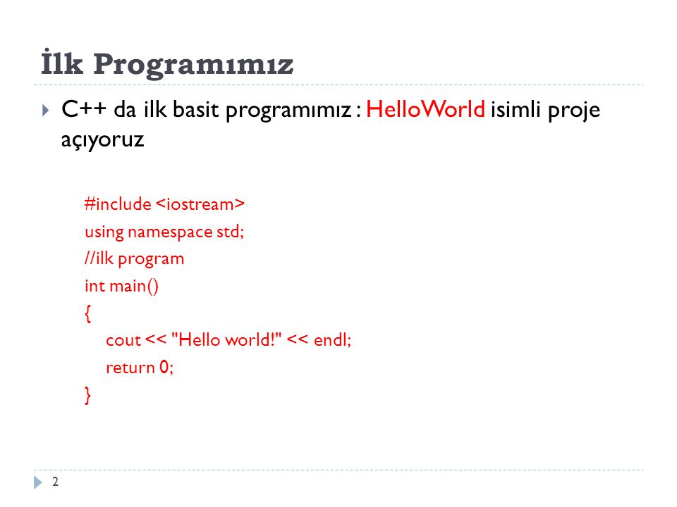 İlk Programımız C++ da ilk basit programımız : HelloWorld isimli proje açıyoruz. #include <iostream>