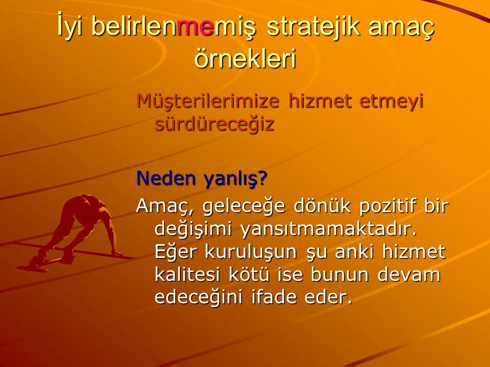 İyi belirlenmemiş stratejik amaç örnekleri