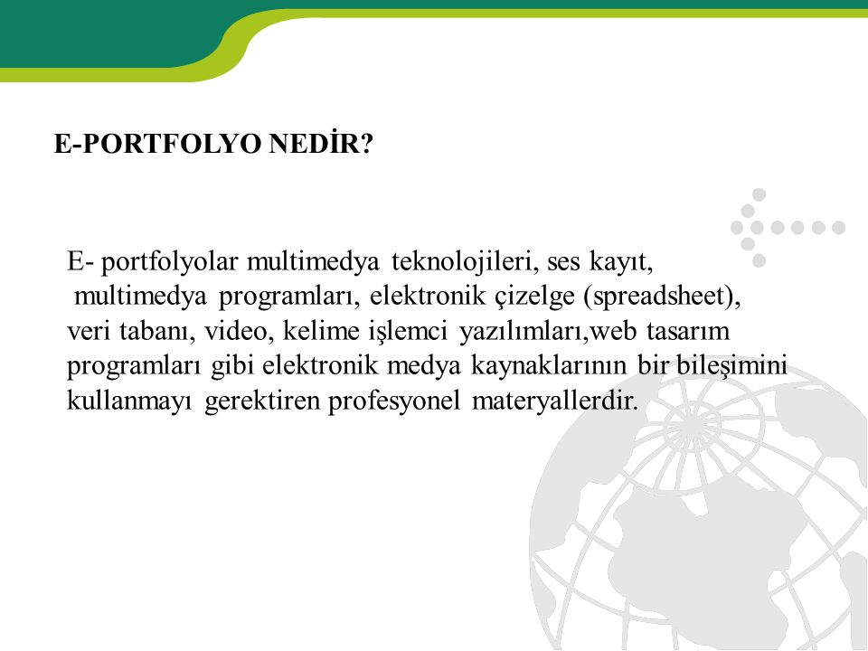E-PORTFOLYO NEDİR E- portfolyolar multimedya teknolojileri, ses kayıt, multimedya programları, elektronik çizelge (spreadsheet),