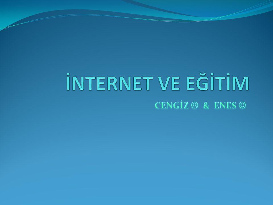 İNTERNET VE EĞİTİM CENGİZ  & ENES 