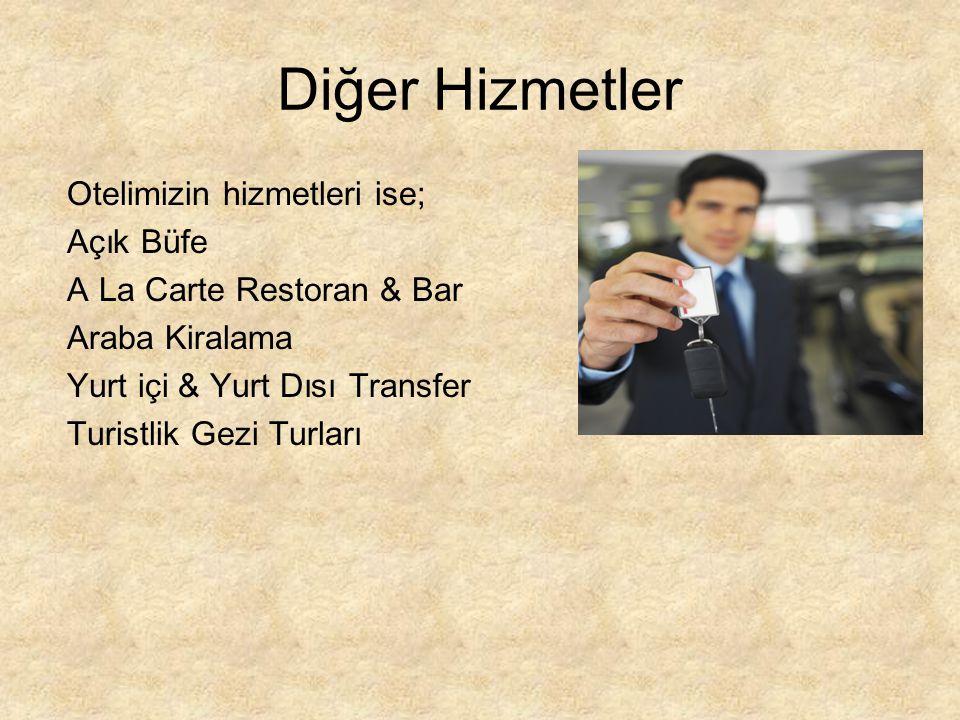 Diğer Hizmetler Otelimizin hizmetleri ise; Açık Büfe A La Carte Restoran & Bar Araba Kiralama Yurt içi & Yurt Dısı Transfer Turistlik Gezi Turları