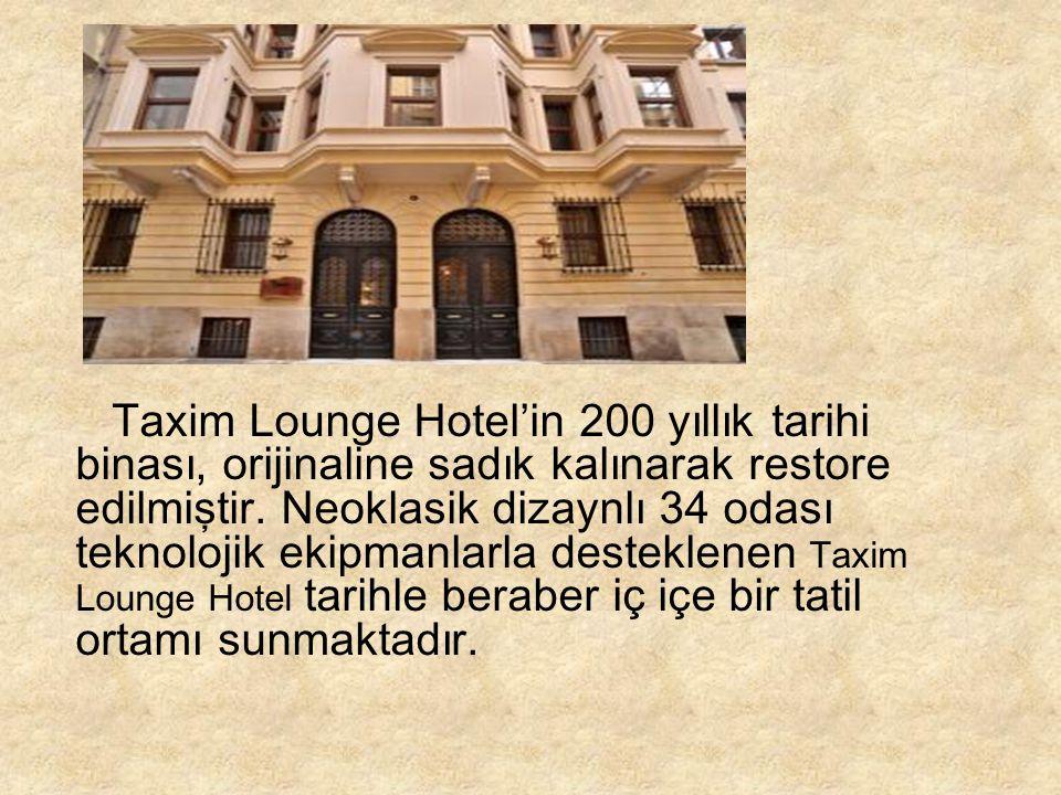Taxim Lounge Hotel'in 200 yıllık tarihi binası, orijinaline sadık kalınarak restore edilmiştir.