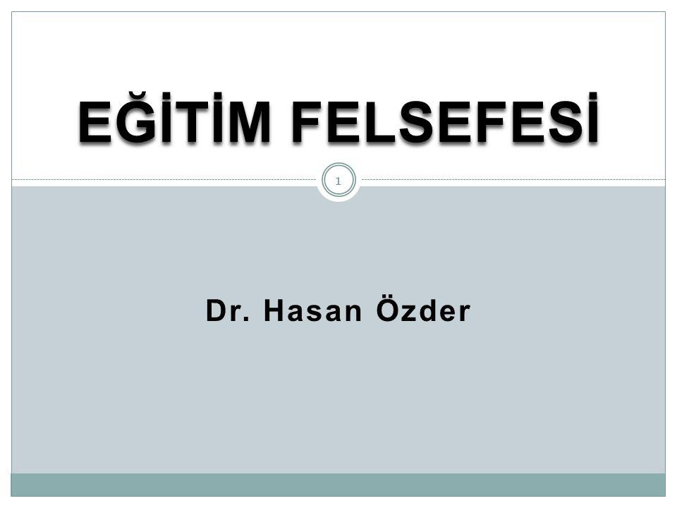 EĞİTİM FELSEFESİ Dr. Hasan Özder