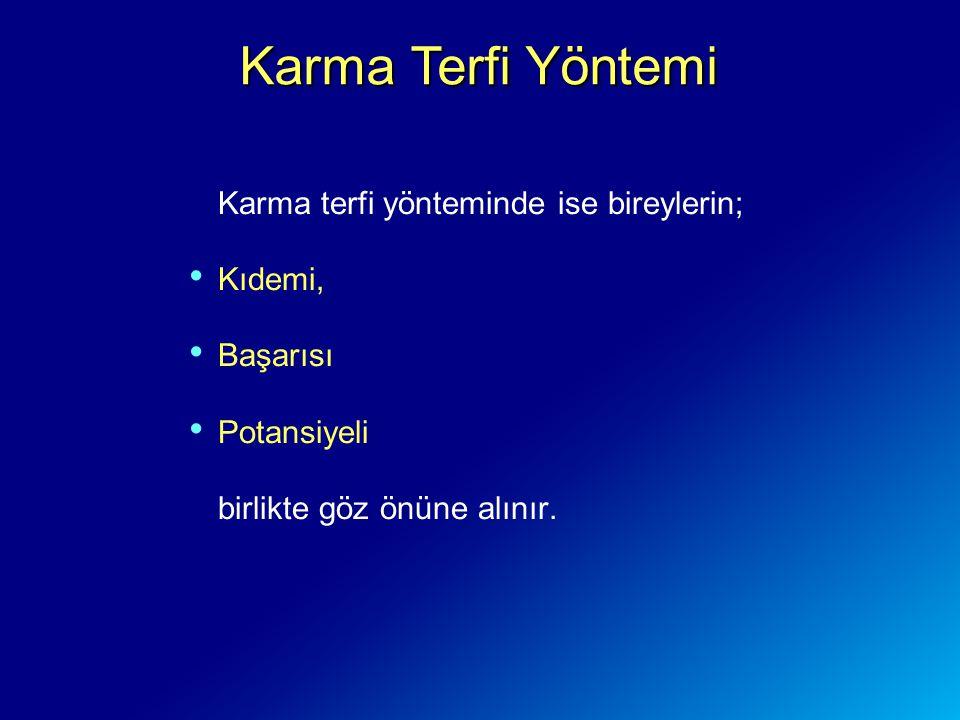 Karma Terfi Yöntemi Karma terfi yönteminde ise bireylerin; Kıdemi,