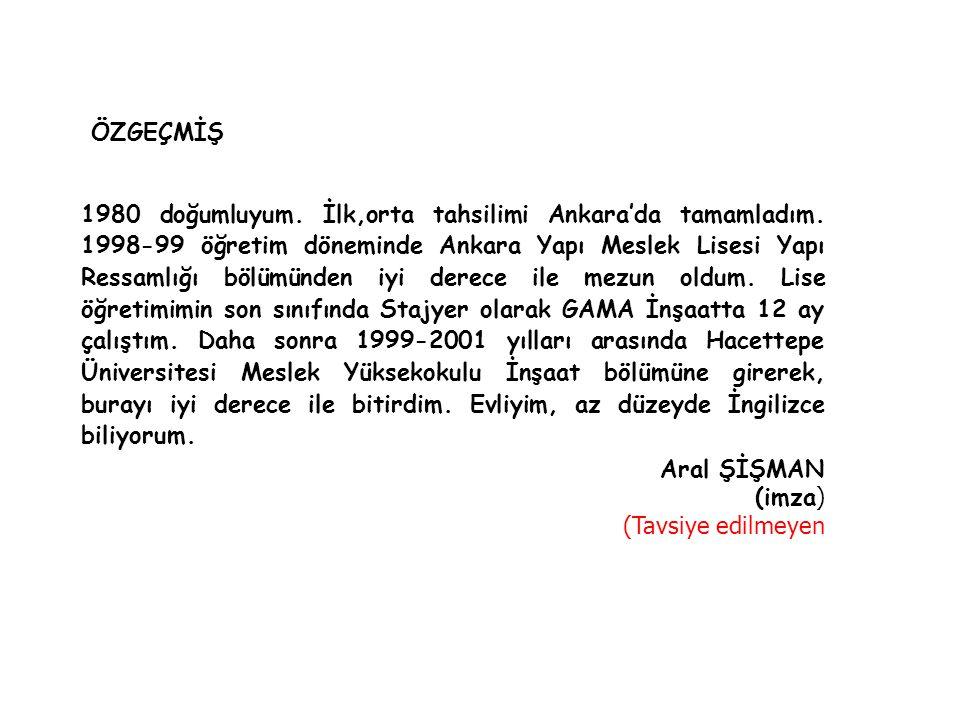 ÖZGEÇMİŞ 1980 doğumluyum. İlk,orta tahsilimi Ankara'da tamamladım