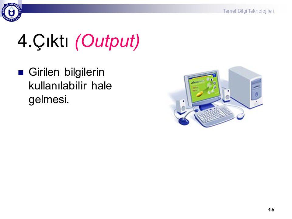 4.Çıktı (Output) Girilen bilgilerin kullanılabilir hale gelmesi.