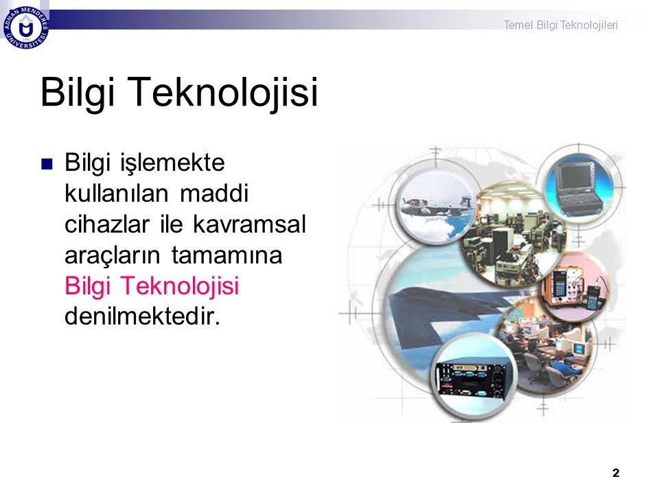 Bilgi Teknolojisi Bilgi işlemekte kullanılan maddi cihazlar ile kavramsal araçların tamamına Bilgi Teknolojisi denilmektedir.