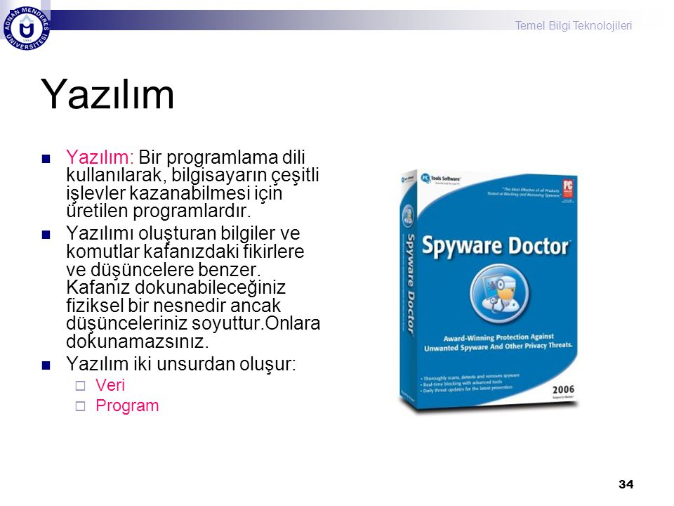 Yazılım Yazılım: Bir programlama dili kullanılarak, bilgisayarın çeşitli işlevler kazanabilmesi için üretilen programlardır.