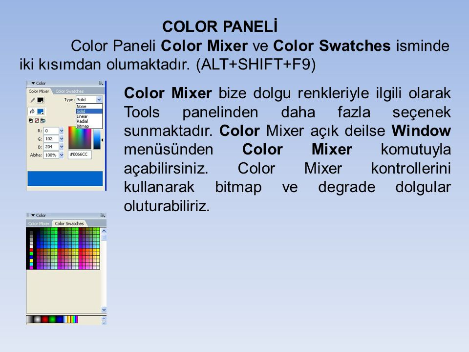 COLOR PANELİ Color Paneli Color Mixer ve Color Swatches isminde iki kısımdan olumaktadır. (ALT+SHIFT+F9)