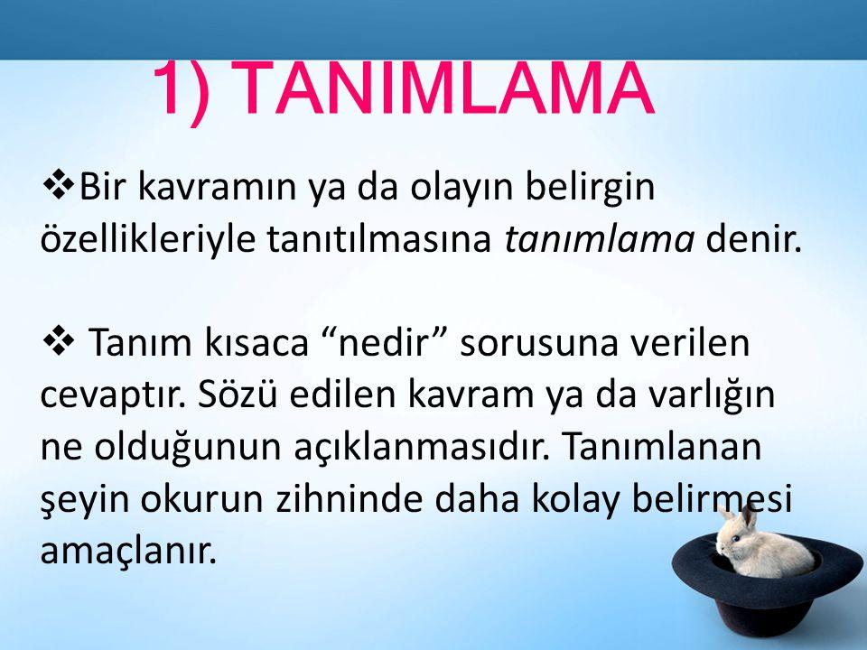 1) TANIMLAMA Bir kavramın ya da olayın belirgin özellikleriyle tanıtılmasına tanımlama denir.