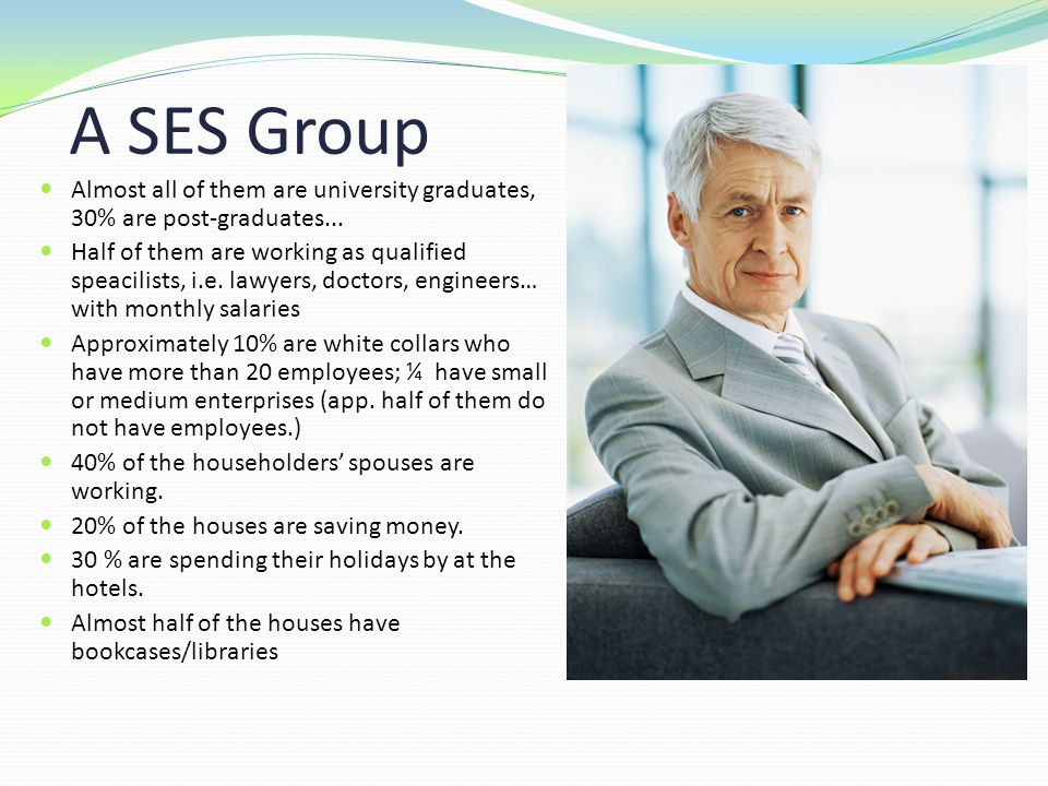 A SES Group Almost all of them are university graduates, 30% are post-graduates...
