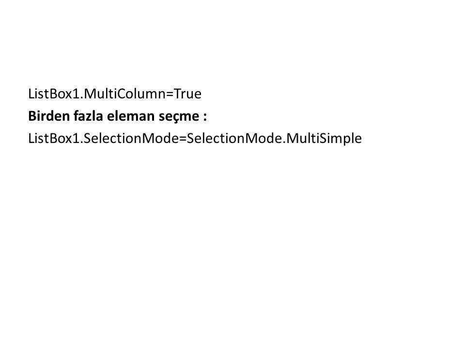 ListBox1. MultiColumn=True Birden fazla eleman seçme : ListBox1