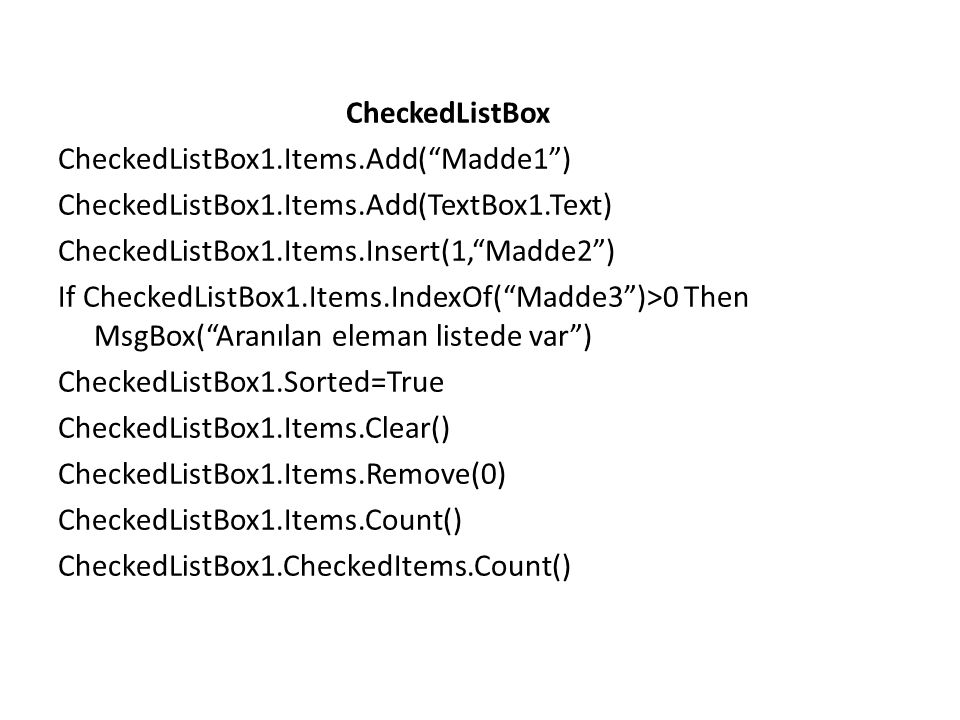 CheckedListBox CheckedListBox1. Items. Add( Madde1 ) CheckedListBox1