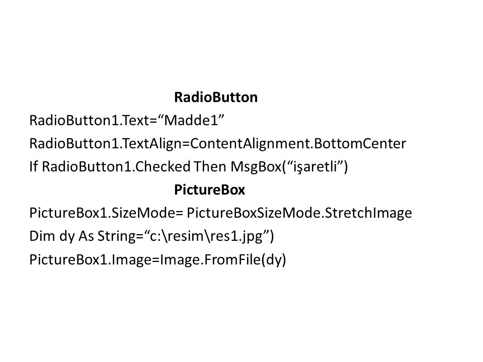 RadioButton RadioButton1. Text= Madde1 RadioButton1