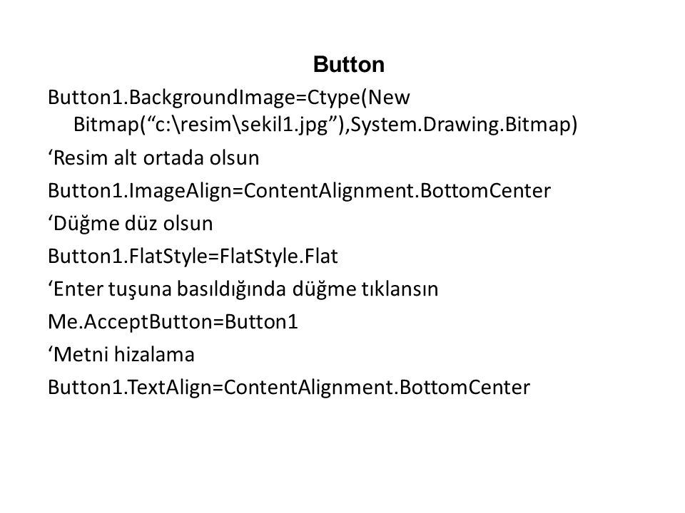 Button Button1. BackgroundImage=Ctype(New Bitmap( c:\resim\sekil1