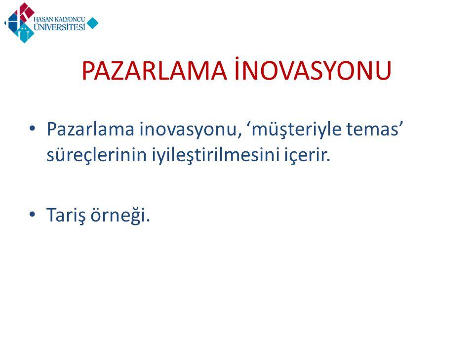 PAZARLAMA İNOVASYONU Pazarlama inovasyonu, 'müşteriyle temas' süreçlerinin iyileştirilmesini içerir.