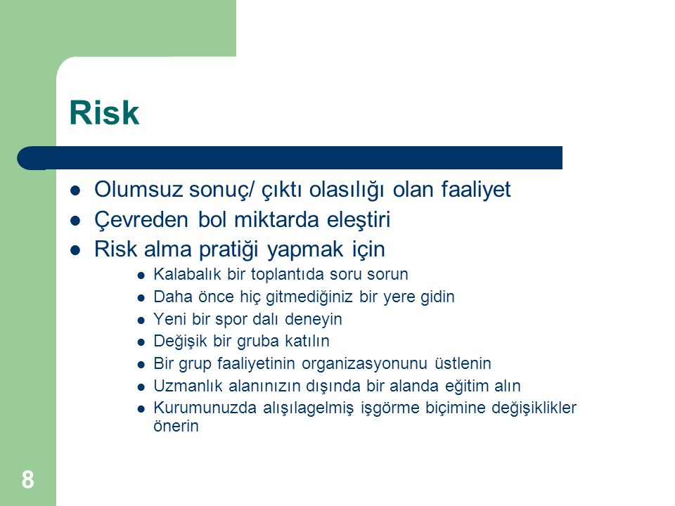 Risk Olumsuz sonuç/ çıktı olasılığı olan faaliyet
