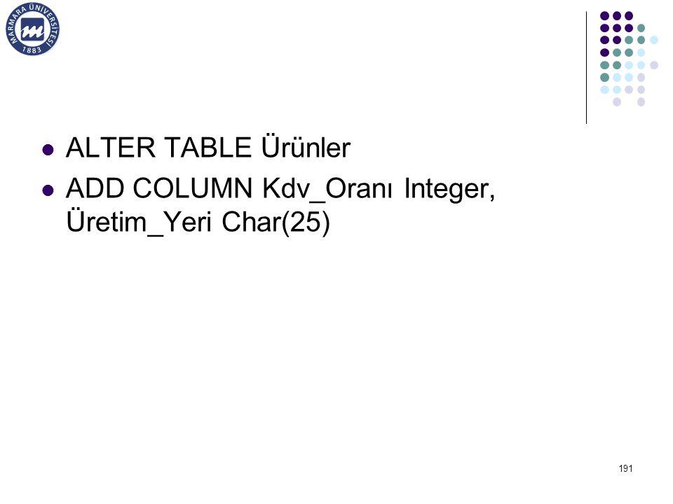ALTER TABLE Ürünler ADD COLUMN Kdv_Oranı Integer, Üretim_Yeri Char(25)