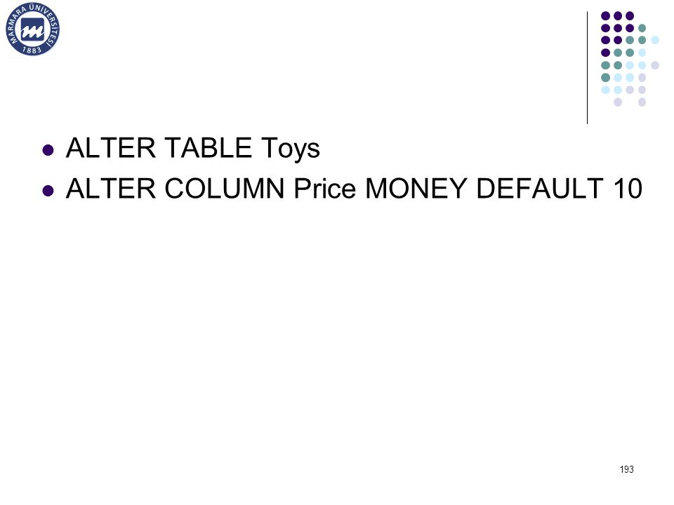 ALTER TABLE Toys ALTER COLUMN Price MONEY DEFAULT 10