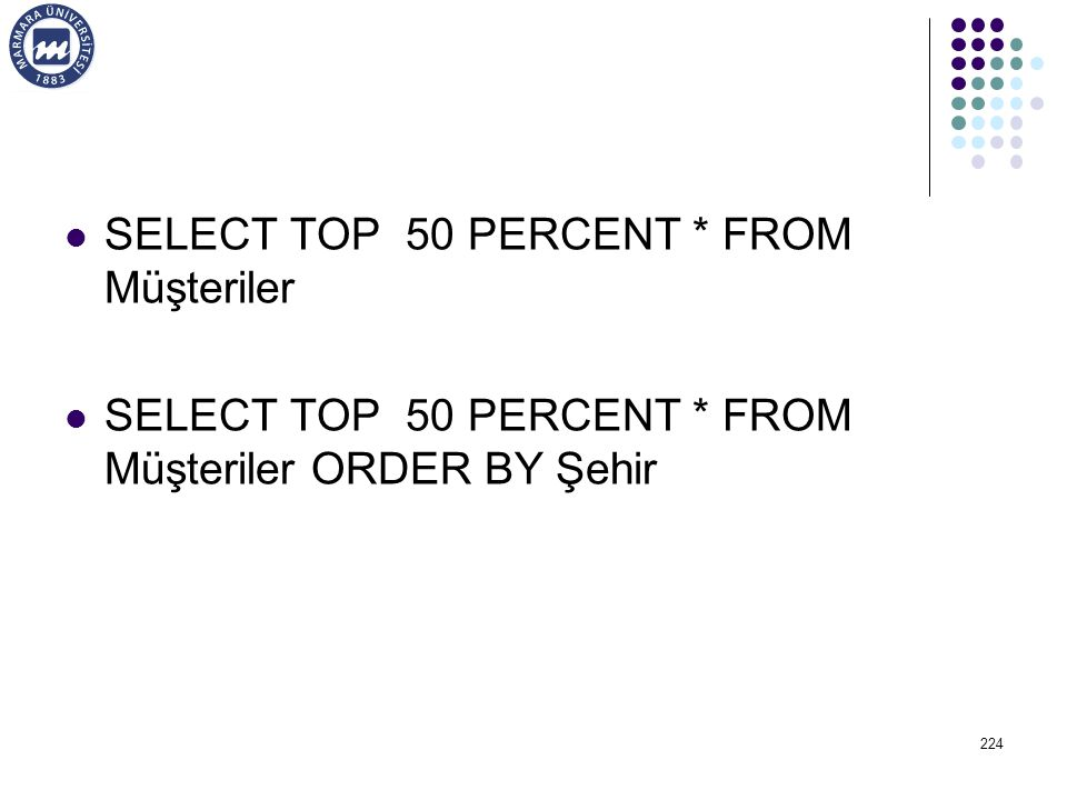 SELECT TOP 50 PERCENT * FROM Müşteriler