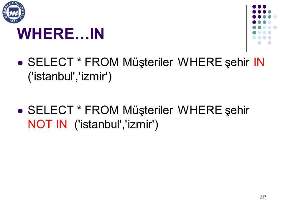 WHERE…IN SELECT * FROM Müşteriler WHERE şehir IN ( istanbul , izmir )
