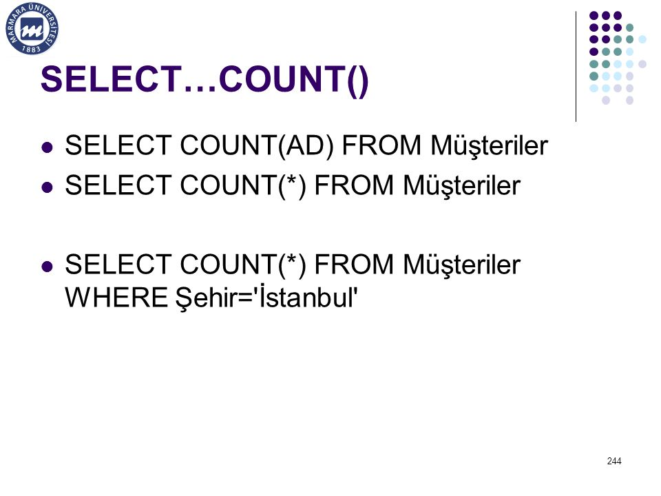 SELECT…COUNT() SELECT COUNT(AD) FROM Müşteriler