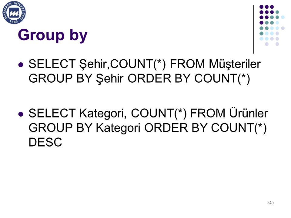 Group by SELECT Şehir,COUNT(*) FROM Müşteriler GROUP BY Şehir ORDER BY COUNT(*)