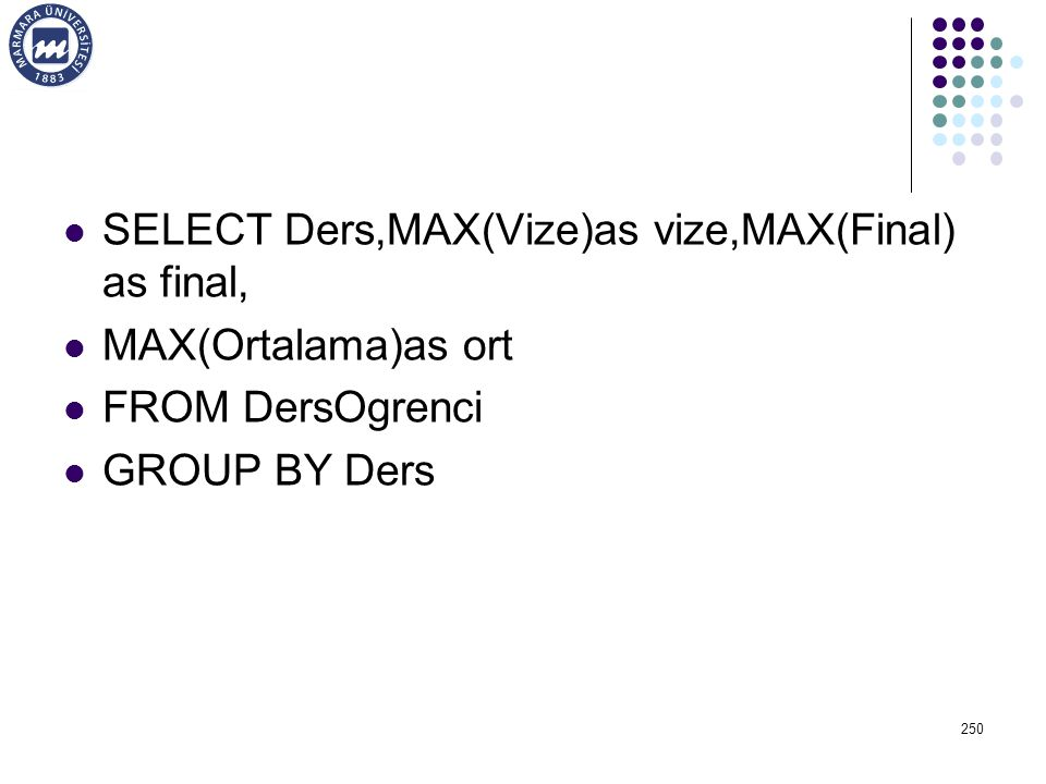 SELECT Ders,MAX(Vize)as vize,MAX(Final) as final,