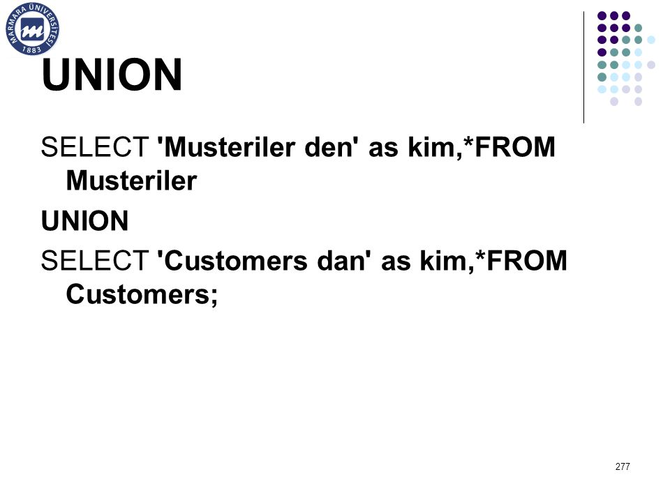 UNION SELECT Musteriler den as kim,*FROM Musteriler UNION SELECT Customers dan as kim,*FROM Customers;