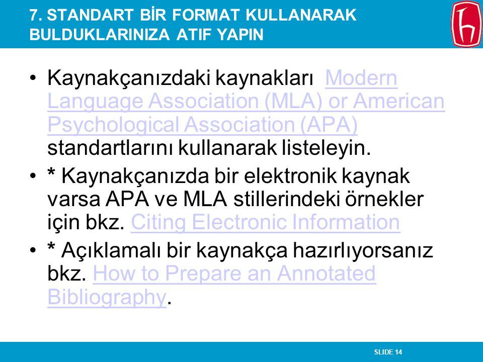 7. STANDART BİR FORMAT KULLANARAK BULDUKLARINIZA ATIF YAPIN