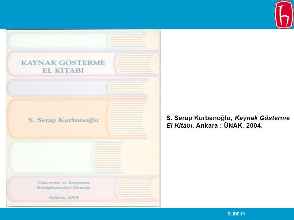 S. Serap Kurbanoğlu, Kaynak Gösterme El Kitabı. Ankara : ÜNAK, 2004.