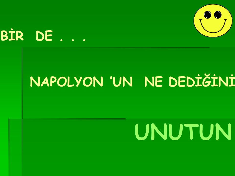 NAPOLYON 'UN NE DEDİĞİNİ