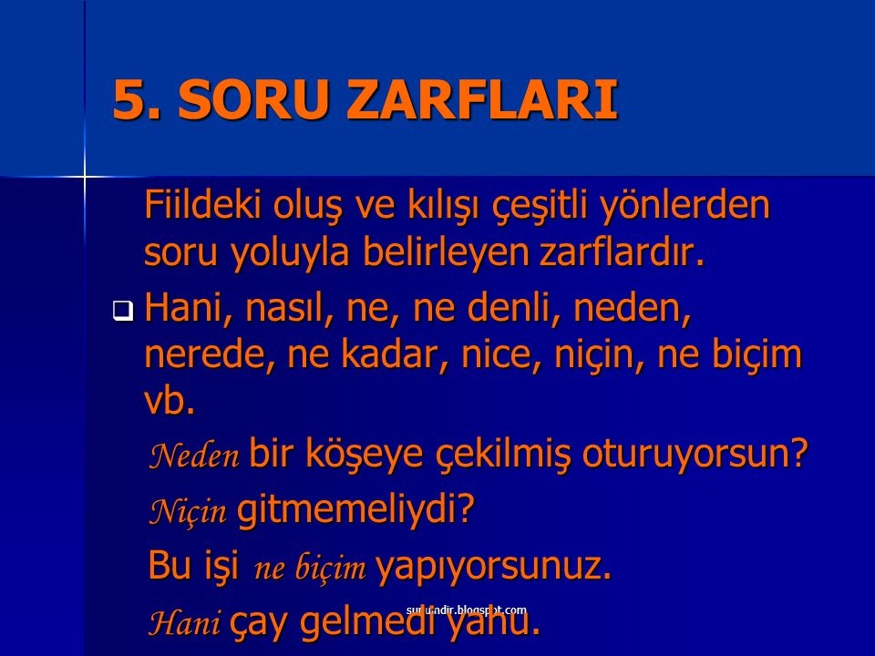 5. SORU ZARFLARI Fiildeki oluş ve kılışı çeşitli yönlerden soru yoluyla belirleyen zarflardır.