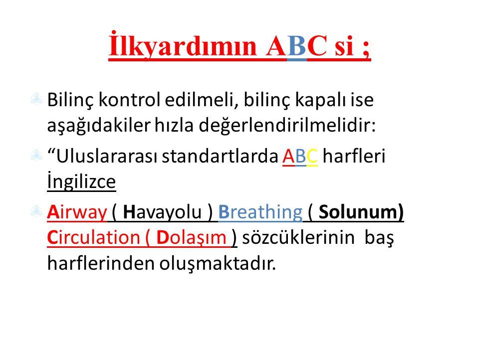İlkyardımın ABC si ; Bilinç kontrol edilmeli, bilinç kapalı ise aşağıdakiler hızla değerlendirilmelidir: