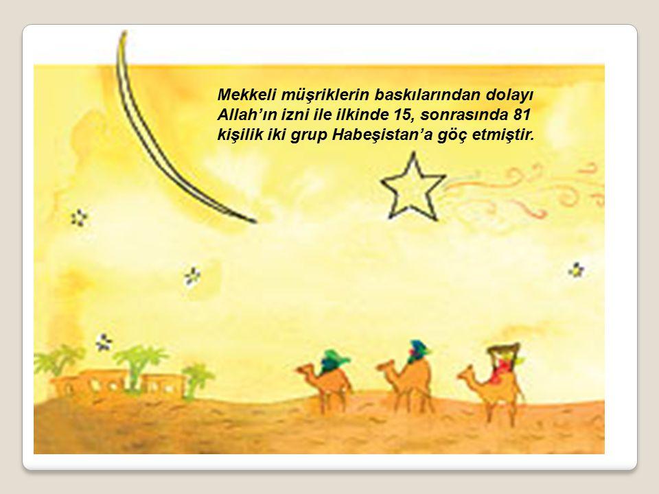 Mekkeli müşriklerin baskılarından dolayı Allah'ın izni ile ilkinde 15, sonrasında 81 kişilik iki grup Habeşistan'a göç etmiştir.