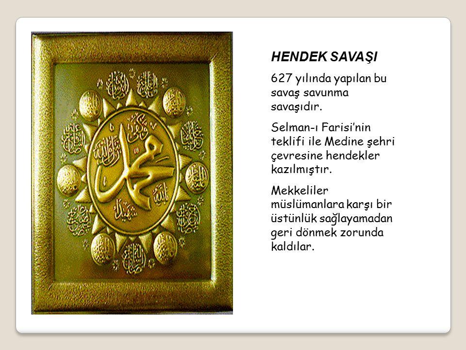 HENDEK SAVAŞI 627 yılında yapılan bu savaş savunma savaşıdır.