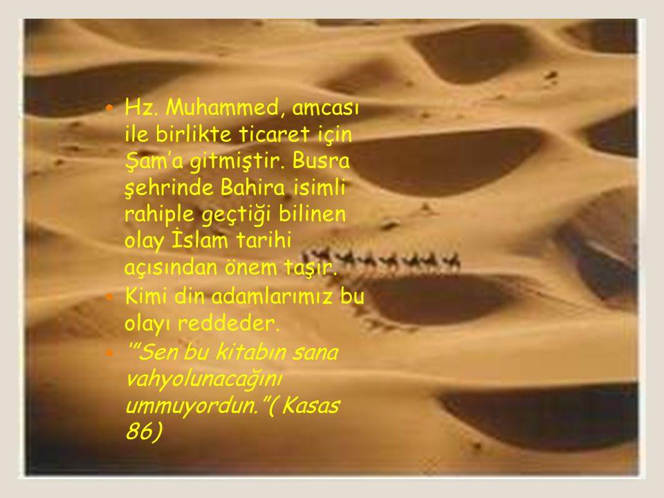 Hz. Muhammed, amcası ile birlikte ticaret için Şam'a gitmiştir