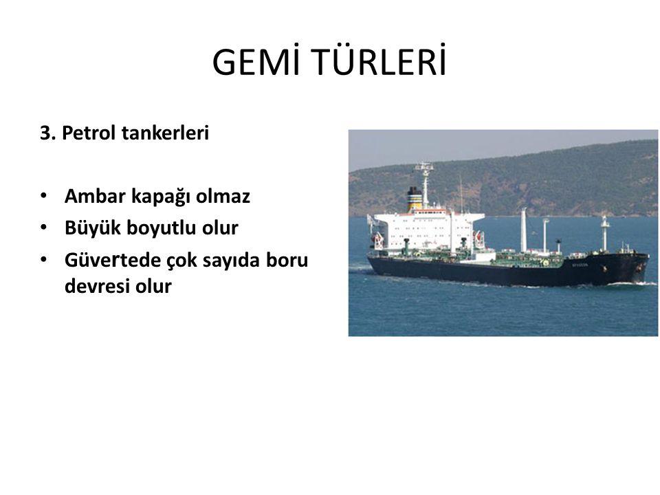 GEMİ TÜRLERİ 3. Petrol tankerleri Ambar kapağı olmaz