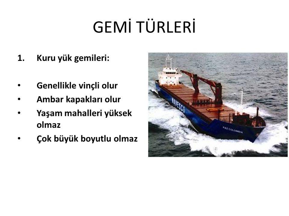GEMİ TÜRLERİ Kuru yük gemileri: Genellikle vinçli olur